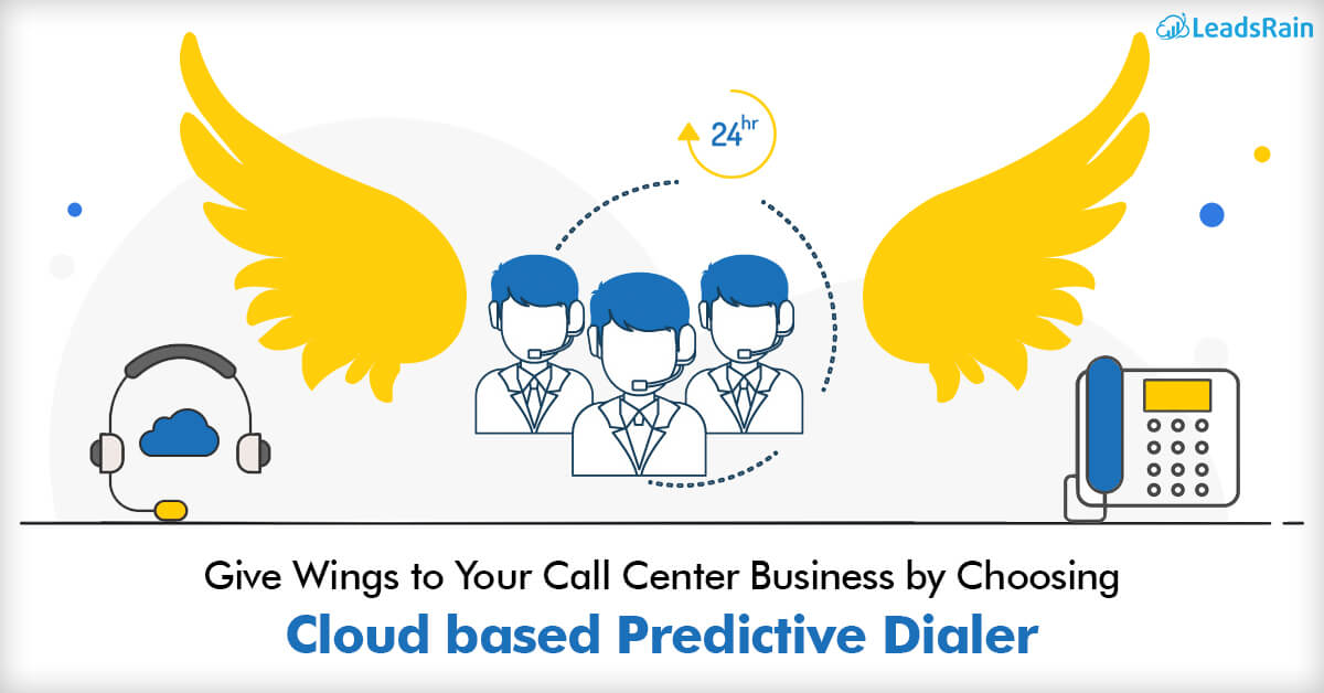 Give wings to your Call Center business by choosing Cloud based dialer