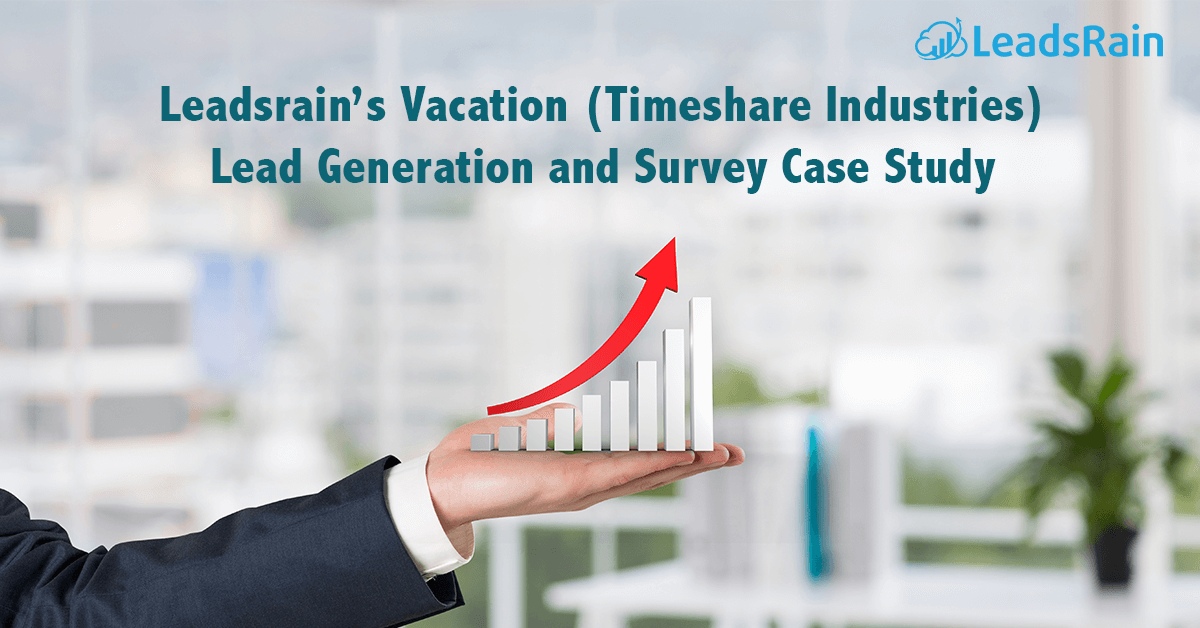 Leadsrain's Vacation-Timeshare-Industries Lead-Generation-and-Survey-Case-Study