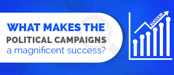 What makes the political campaigns a magnificent success?