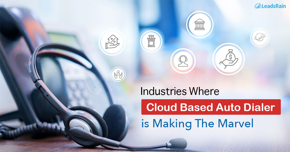 Industries Where Cloud Based Auto Dialer is Making The Marvel