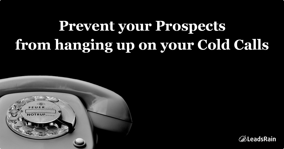Have you ever wondered that even after revising and customising it time and again, your prospects when cold-called wouldn't move further the sales funnel?