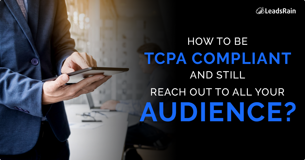 Reach out to your customer being TCPA compliant