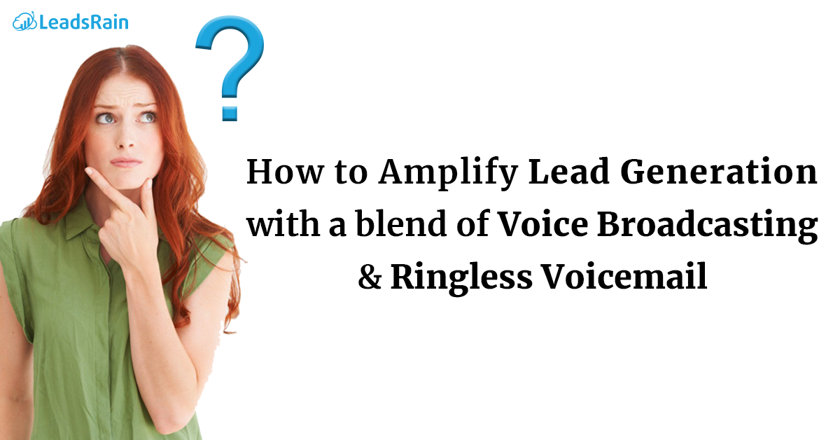 How to Amplify Lead Generation with a blend of Voice Broadcasting & Ringless Voicemail