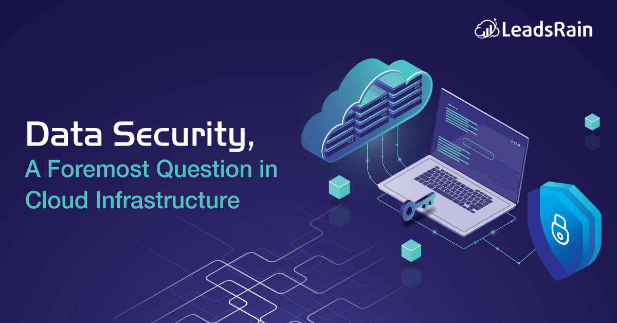 Data Security A Foremost Question in Cloud Infrastructure LeadsRain
