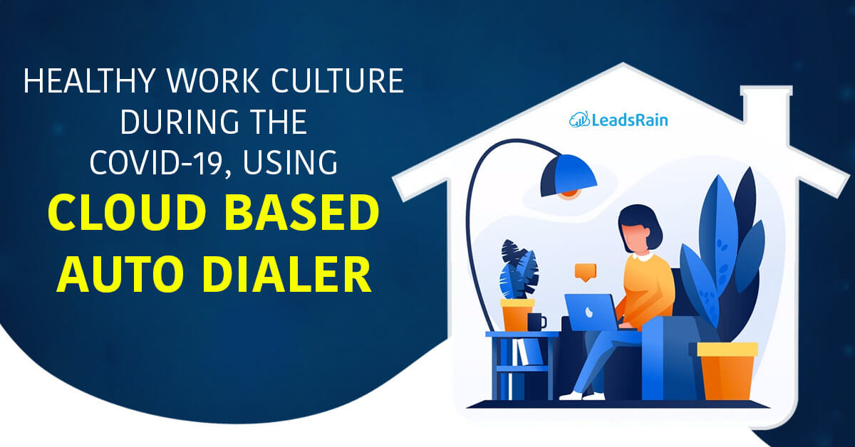 Healthy work culture during the Covid-19, using cloud based auto dialer