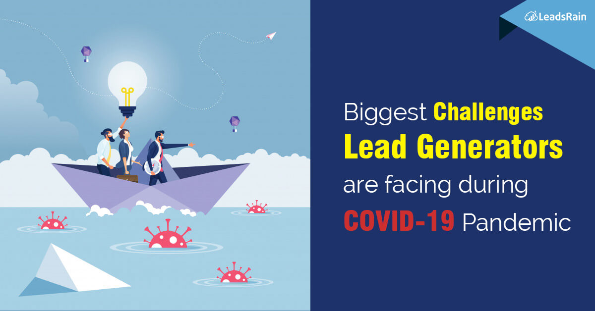 Biggest Challenges Lead Generators are facing during COVID-19 Pandemic